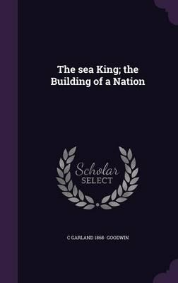 The Sea King; The Building of a Nation
