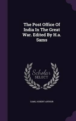 The Post Office of India in the Great War. Edited by H.A. Sams