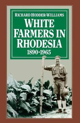 White Farmers in Rhodesia, 1890-1965 1983 : A History of the Marandellas District