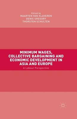 Minimum Wages, Collective Bargaining and Economic Development in Asia and Europe 2015 : A Labour Perspective