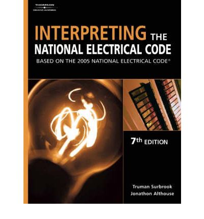 Interpreting the National Electrical Code : Based on the 2005 National Electric Code