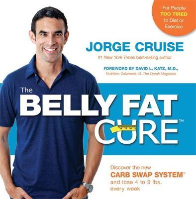 The Belly Fat Cure : No Dieting with the New Sugar/Carb Approved Foods