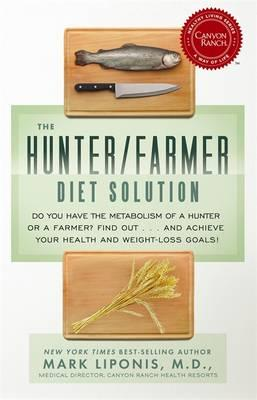 The Hunter/Farmer Diet Solution : Do You Have the Metabolism of a Hunter or a Farmer? Find out... And Achieve Your Health and Weight-Loss Goals
