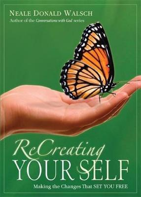 ReCreating Your Self : Making the Changes That Set You Free