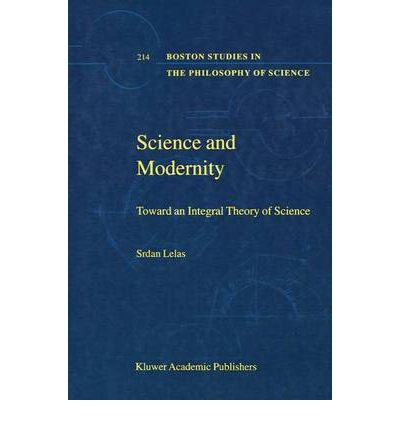 Science and Modernity : Toward an Integral Theory of Science