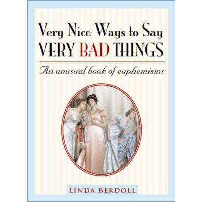 Very nice ways to say very bad things linda berdoll - Really nice things ...