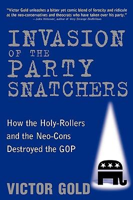 E-Books auf Italienisch herunterladen Invasion of the Party Snatchers : How the Holy-Rollers and the Neo-Cons Destroyed the GOP PDF RTF DJVU