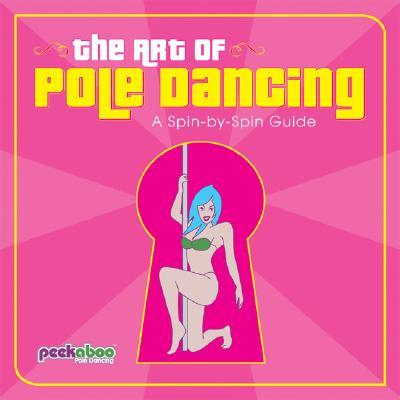 The Art of Pole Dancing : A Spin-by-spin Guide