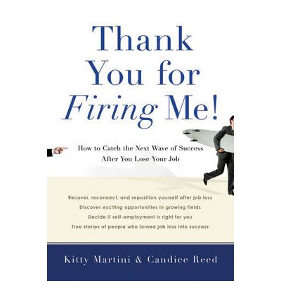 Thank You for Firing Me! : How to Catch the Next Wave of Success After You Lose Your Job