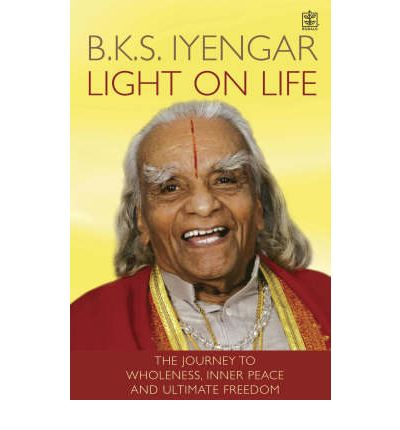 Light on Life : The Yoga Journey to Wholeness, Inner Peace and Ultimate Freedom