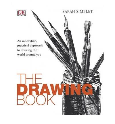 The Drawing Book : An Innovative, Practical Approach to Drawing the World Around You