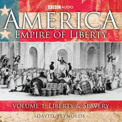 America, Empire of Liberty: Liberty and Slavery v. 1
