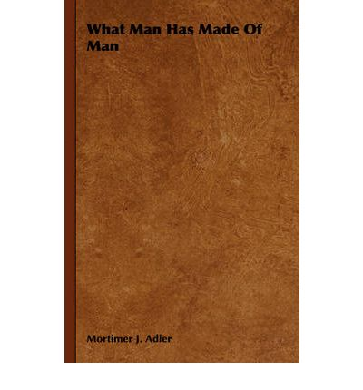 What Man Has Made Of Man