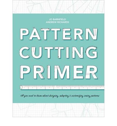 The Pattern Cutting Primer: All You Need to Know About Designing, Adapting & Customising Sewing Patterns