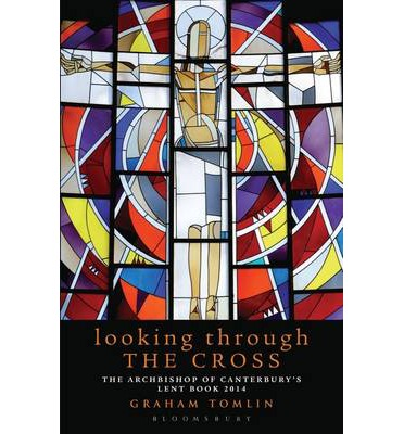 Looking Through the Cross : The Archbishop of Canterbury's Lent Book 2014