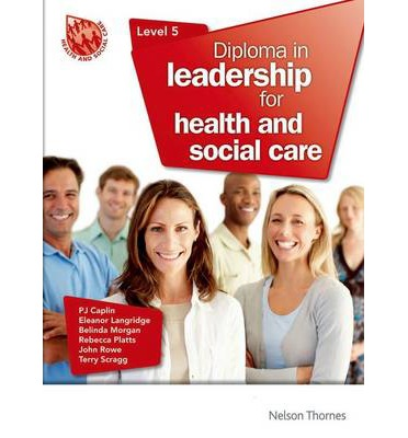 diploma level 5 leadership for health and social care Level 5 diploma in leadership for hsc & cyp eng structure _new 90 credit 1st june 2015 1 level 5 diploma in leadership for health and social care and children and.