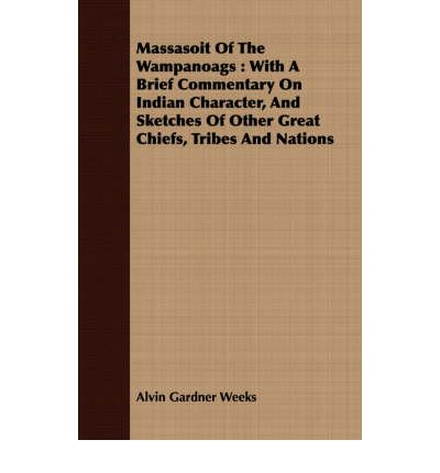 Download gratuito di file txt Ebook Massasoit Of The Wampanoags : With A Brief Commentary On Indian Character, And Sketches Of Other Great Chiefs, Tribes And Nations by Alvin Gardner Weeks 1408686252 in Italian PDF CHM ePub