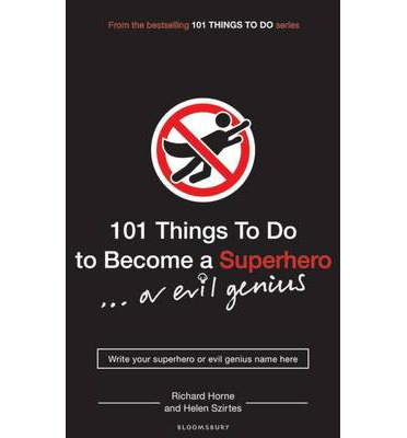 101 Things to Do to Become a Superhero (or Evil Genius)