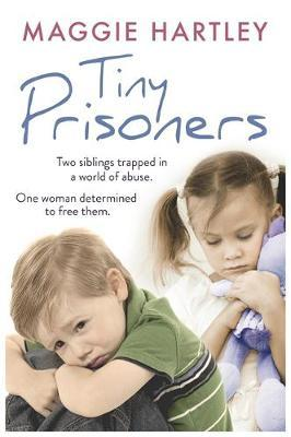 Tiny Prisoners : Two Siblings Trapped in a World of Abuse. One Woman Determined to Free Them.