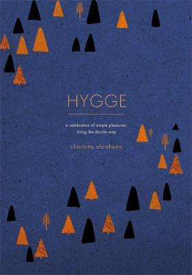 Hygge : A Celebration of Simple Pleasures. Living the Danish Way.
