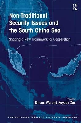 Non-Traditional Security Issues and the South China Sea : Shaping a New Framework for Cooperation