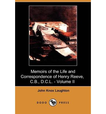 Memoirs of the Life and Correspondence of Henry Reeve, C.B., D.C.L. - Volume II (Dodo Press)