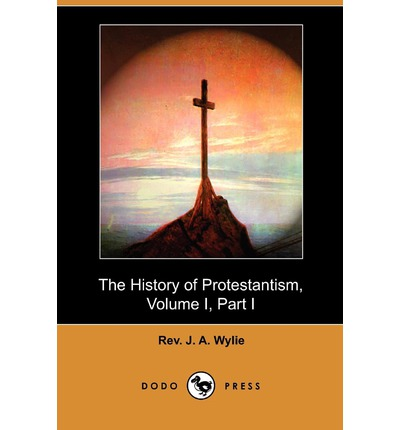 The History of Protestantism, Volume I, Part I (Dodo Press)