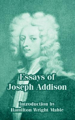 joseph addison essays Essays of joseph addison has 5 ratings and 1 review false said: i finished reading this while waiting 2 1/2 hours in my new doctor's office odd, readin.