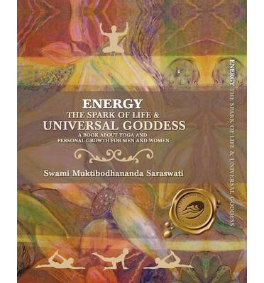 Energy : The Spark of Life and Universal Goddess, a Book About Yoga and Personal Growth for Men and Women