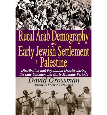 Rural Arab Demography and Early Jewish Settlement in Palestine : Distribution and Population Density During the Late Ottoman and Early Mandate Periods