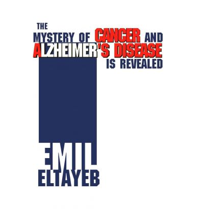 Pdf kostenloser Download Bücher E-Books The Mystery of Cancer and Alzheimers Disease Is Revealed PDF iBook PDB by Emil Eltayeb