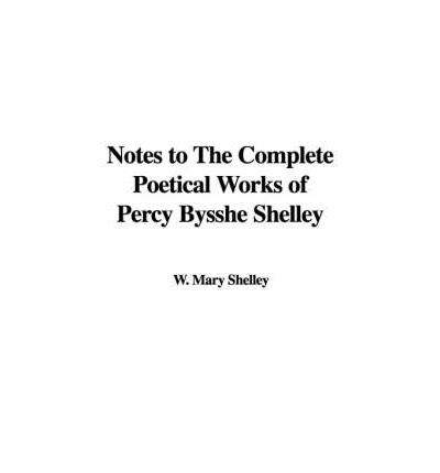 Kostenlose E-Bücher für Downloads Notes to the Complete Poetical Works of Percy Bysshe Shelley PDF DJVU by Mary Wollstonecraft Shelley