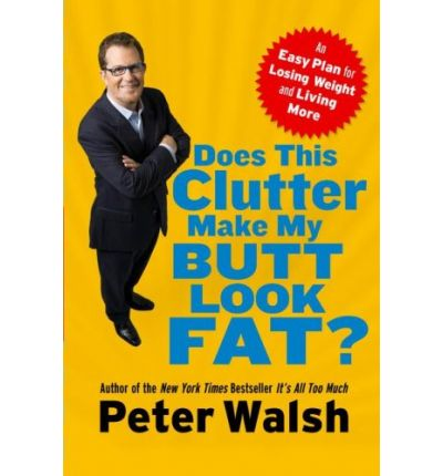 Does This Clutter Make My Butt Look Fat? : An Easy Plan for Losing Weight and Living More