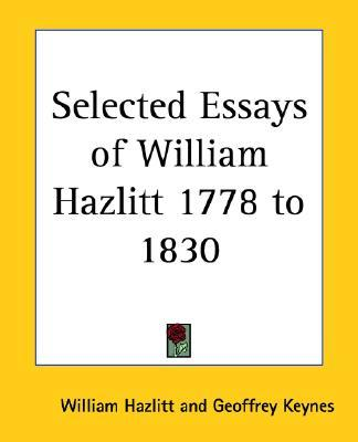 selected essays of william hazlitt Selected essays of william hazlitt 1778 - 1830 by keynes, geoffrey and a great selection of similar used, new and collectible books available now at abebookscom.