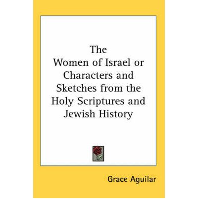 The Women of Israel or Characters and Sketches from the ...