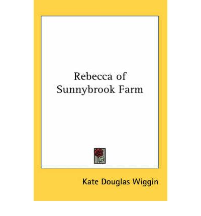 an analysis of rebecca of sunnybrook farm by kate douglas wiggin Rebecca of sunnybrook farm by kate douglas wiggin part 3 out of 6 fullbookscom homepage index of rebecca of sunnybrook farm previous part (2) next part (4).
