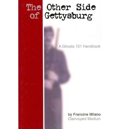 The Other Side of Gettysburg : A Ghosts 101 Handbook