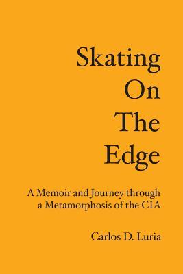 Skating on the Edge : A Memoir and Journey Through a Metamorphosis of the CIA