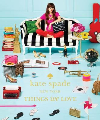 Kate Spade New York: Things We Love : Twenty Years of Inspiration, Intriguing Bits and Other Curiosities