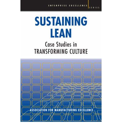 sustaining lean case studies in transforming culture Case studies  these include more than 70 hospitals in ihi's impact network's learning and innovation community on transforming care at the bedside,.
