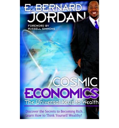 Cosmic Economics : The Universal Keys to Wealth