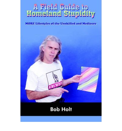 A Field Guide to Homeland Stupidity