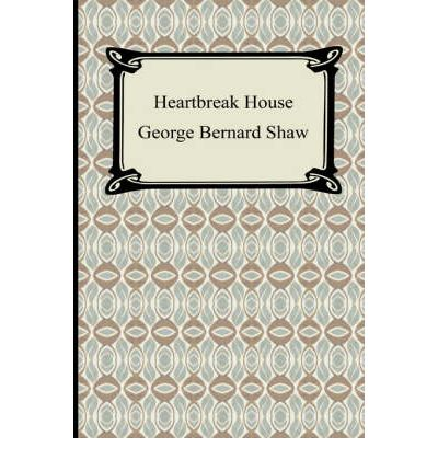 heartbreak house by bernard shaw Reviews in heartbreak house, war is on the horizon — again bernard shaw's world war i-era play issues prophetic warnings in this gingold theatrical group production.