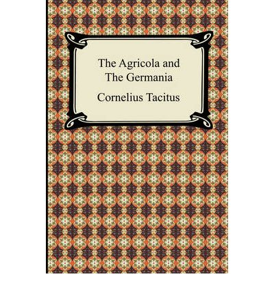 agricola and germania The germania and agricola of caius cornelius tacitus, with notes for colleges by ws tyler.