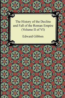 The History of the Decline and Fall of the Roman Empire (Volume II of VI)