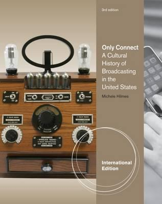 Only Connect : A Cultural History of Broadcasting in the United States, International Edition