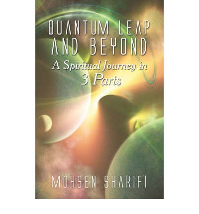 Quantum Leap and Beyond : A Spiritual Journey in 3 Parts
