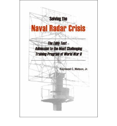 Solving the Naval Radar Crisis : The Eddy Test - Admission to the Most Unusual Training Program of World War II