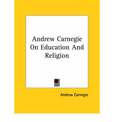 Andrew Carnegie on Education and Religion