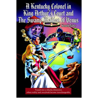 A Kentucky Colonel in King Arthur's Court and the Swamp Maiden of Venus